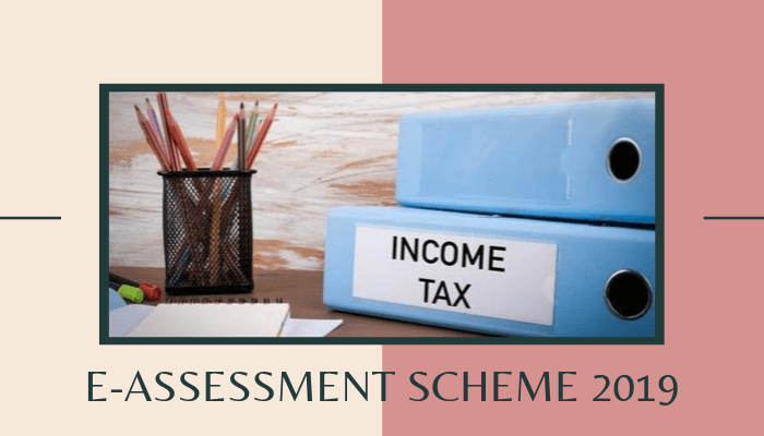 Amendments in the E assessment Scheme 2019 published vide notification of the Government of India Ministry of Finance Department of Revenue Central Board of Direct Taxes
